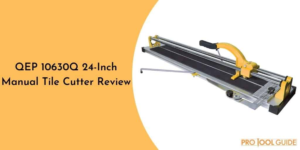 QEP 10630Q 24-Inch Manual Tile Cutter Review