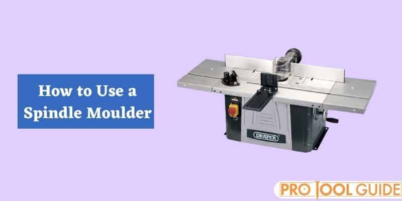 How to Use a Spindle Moulder