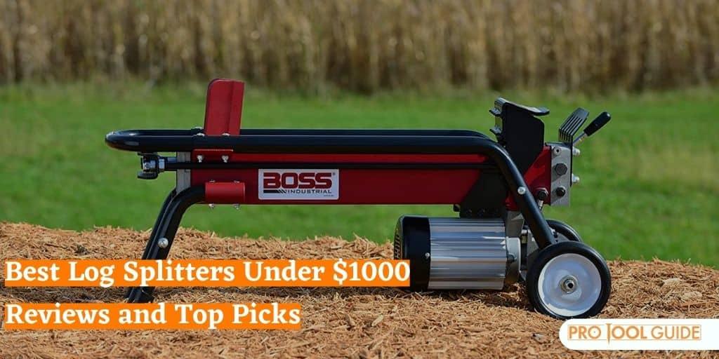 Best Log Splitters Under $1000
