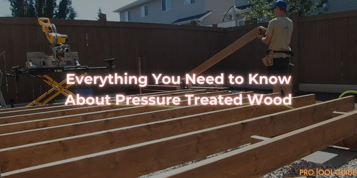 Everything You Need to Know About Pressure Treated Wood
