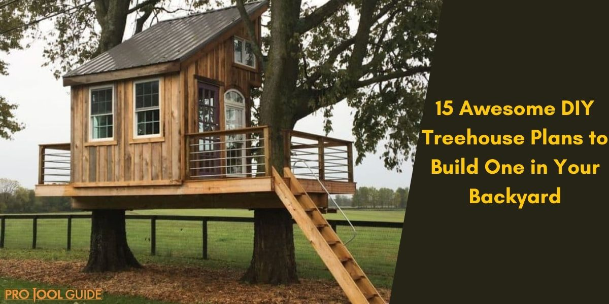 15 Awesome DIY Treehouse Plans to Build One in Your Backyard