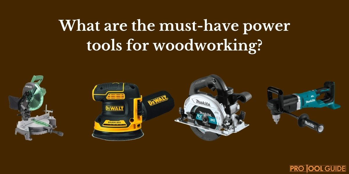 What are the must-have power tools for woodworking
