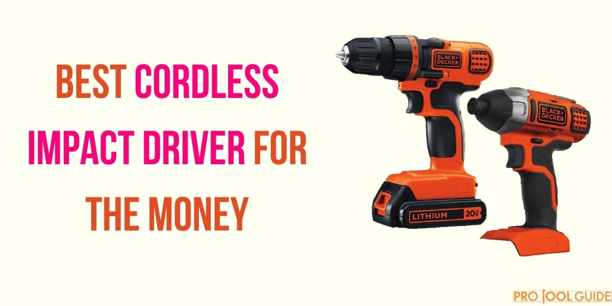 5 Best Cordless Impact Driver for the Money in 2021